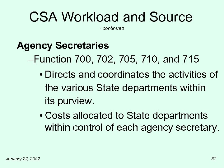 CSA Workload and Source - continued Agency Secretaries –Function 700, 702, 705, 710, and