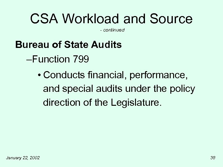 CSA Workload and Source - continued Bureau of State Audits –Function 799 • Conducts