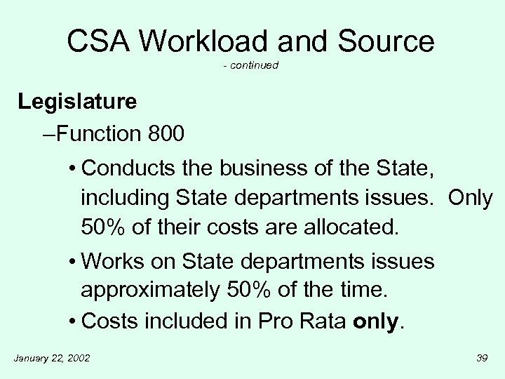 CSA Workload and Source - continued Legislature –Function 800 • Conducts the business of
