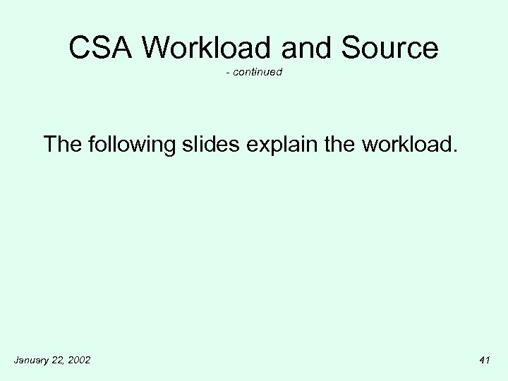 CSA Workload and Source - continued The following slides explain the workload. January 22,
