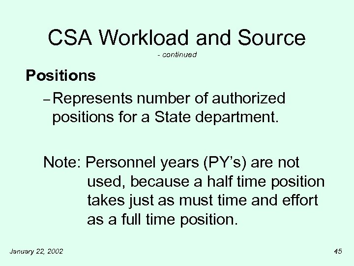 CSA Workload and Source - continued Positions – Represents number of authorized positions for