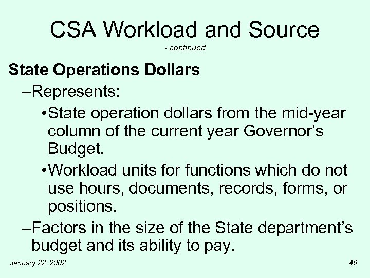 CSA Workload and Source - continued State Operations Dollars –Represents: • State operation dollars