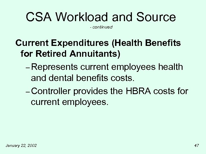 CSA Workload and Source - continued Current Expenditures (Health Benefits for Retired Annuitants) –