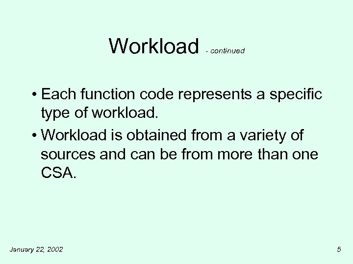 Workload - continued • Each function code represents a specific type of workload. •