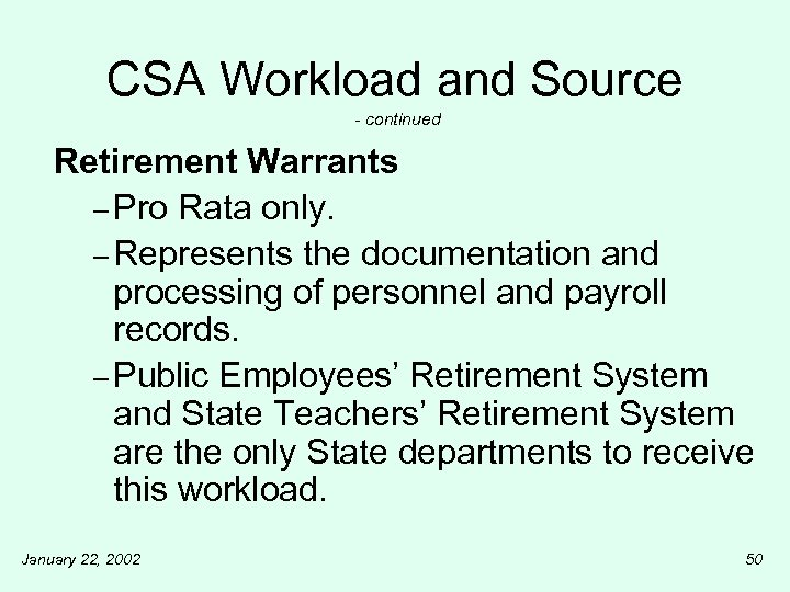 CSA Workload and Source - continued Retirement Warrants – Pro Rata only. – Represents