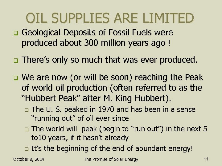 OIL SUPPLIES ARE LIMITED q q q Geological Deposits of Fossil Fuels were produced