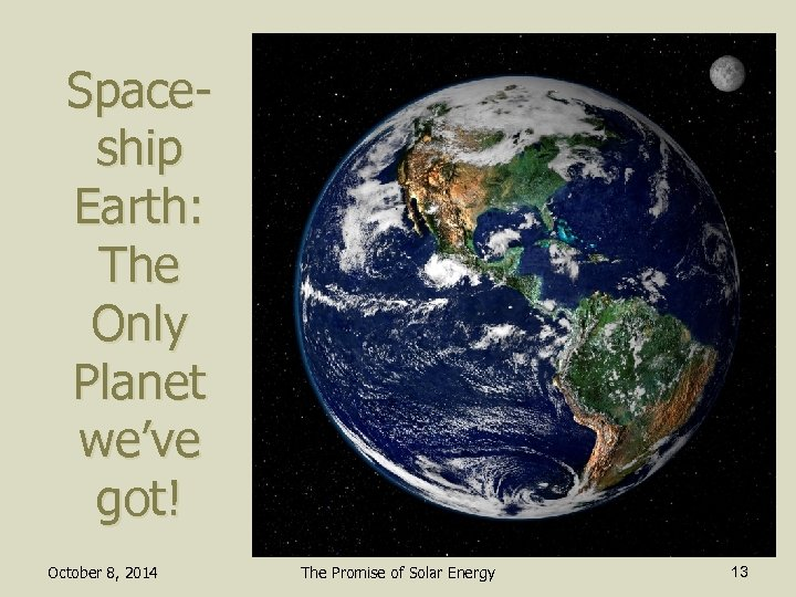 Spaceship Earth: The Only Planet we've got! October 8, 2014 The Promise of Solar