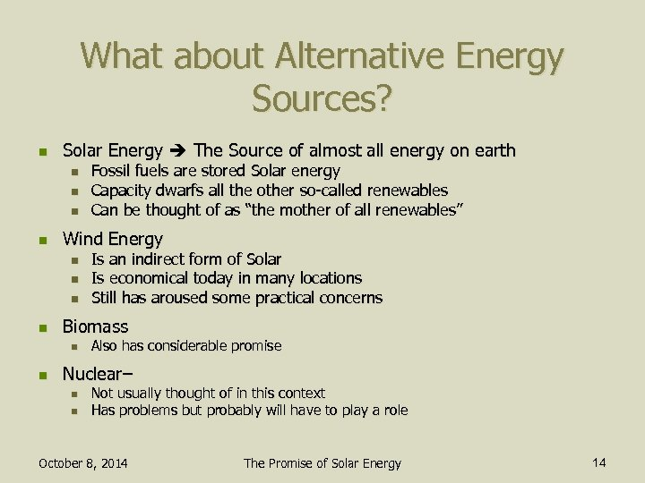What about Alternative Energy Sources? n Solar Energy The Source of almost all energy