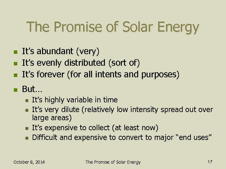 The Promise of Solar Energy n It's abundant (very) It's evenly distributed (sort of)