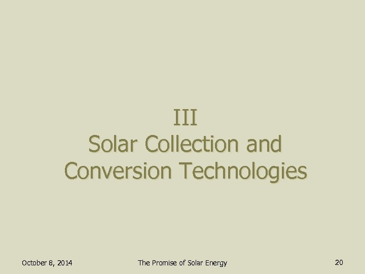 III Solar Collection and Conversion Technologies October 8, 2014 The Promise of Solar Energy