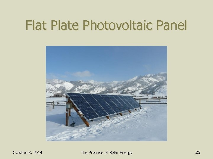 Flat Plate Photovoltaic Panel October 8, 2014 The Promise of Solar Energy 23