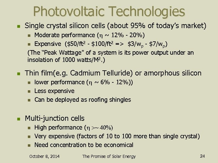 Photovoltaic Technologies n Single crystal silicon cells (about 95% of today's market) Moderate performance