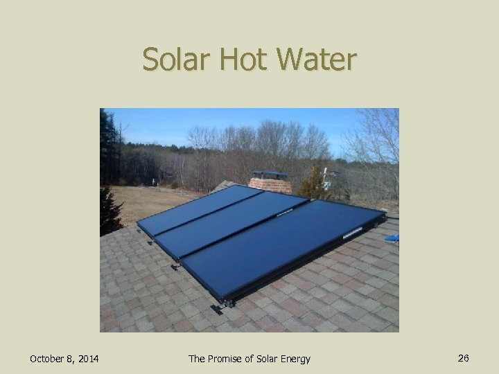 Solar Hot Water October 8, 2014 The Promise of Solar Energy 26