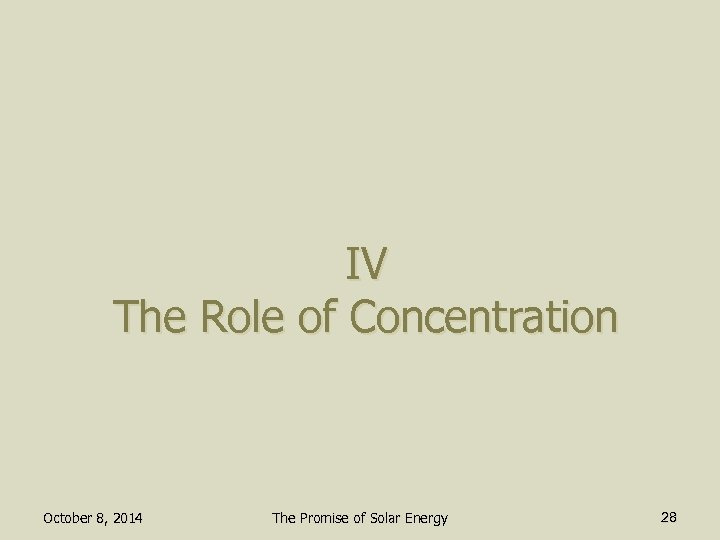 IV The Role of Concentration October 8, 2014 The Promise of Solar Energy 28