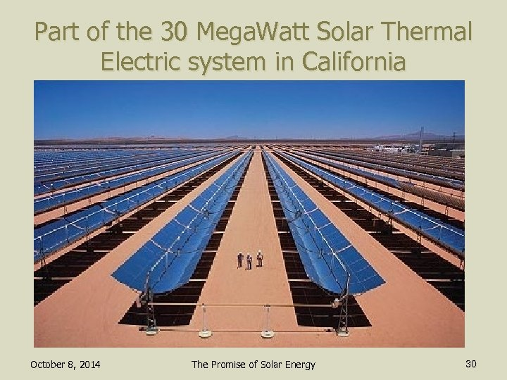 Part of the 30 Mega. Watt Solar Thermal Electric system in California October 8,