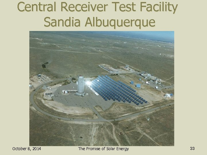 Central Receiver Test Facility Sandia Albuquerque October 8, 2014 The Promise of Solar Energy