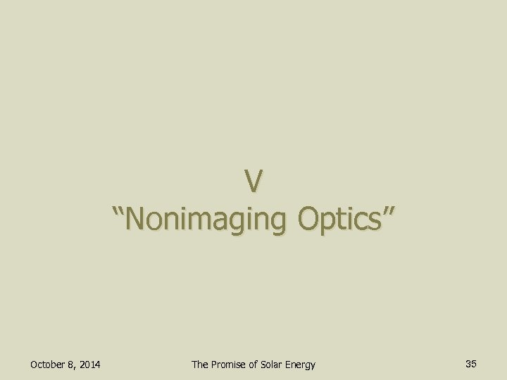 "V ""Nonimaging Optics"" October 8, 2014 The Promise of Solar Energy 35"
