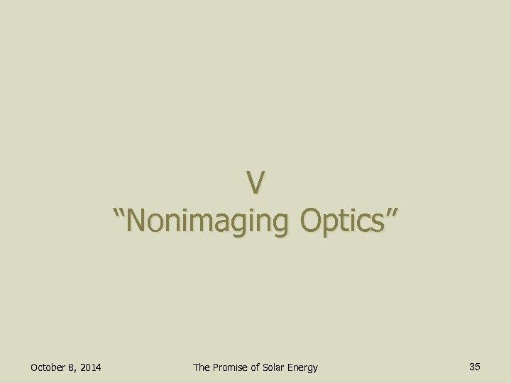 "V ""Nonimaging Optics"" October 8, 2014 The Promise of Solar Energy 35"