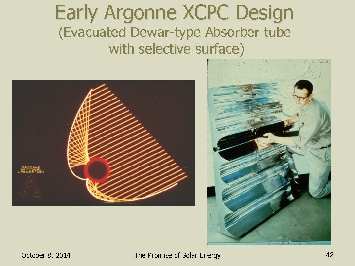 Early Argonne XCPC Design (Evacuated Dewar-type Absorber tube with selective surface) October 8, 2014