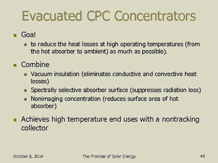Evacuated CPC Concentrators n Goal n n Combine n n to reduce the heat