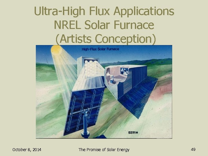 Ultra-High Flux Applications NREL Solar Furnace (Artists Conception) October 8, 2014 The Promise of