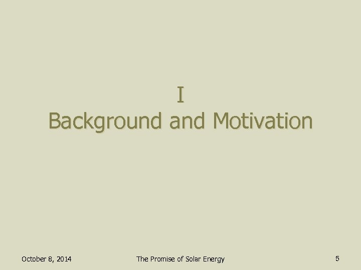 I Background and Motivation October 8, 2014 The Promise of Solar Energy 5