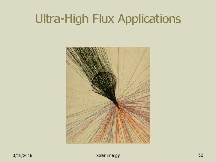 Ultra-High Flux Applications 3/18/2018 Solar Energy 52