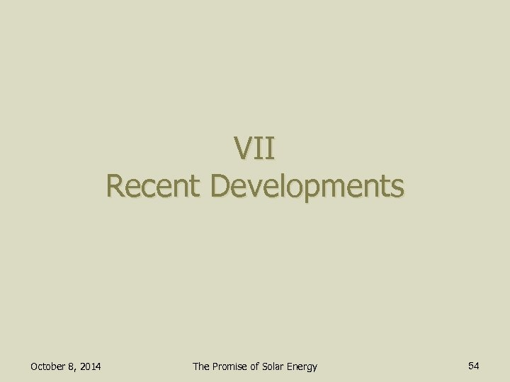 VII Recent Developments October 8, 2014 The Promise of Solar Energy 54