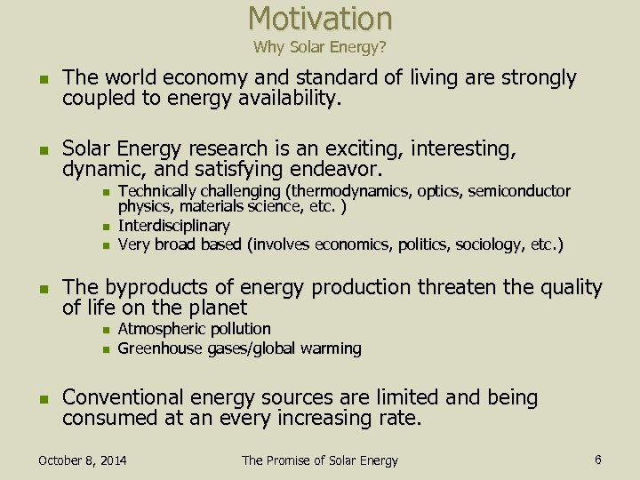 Motivation Why Solar Energy? n The world economy and standard of living are strongly