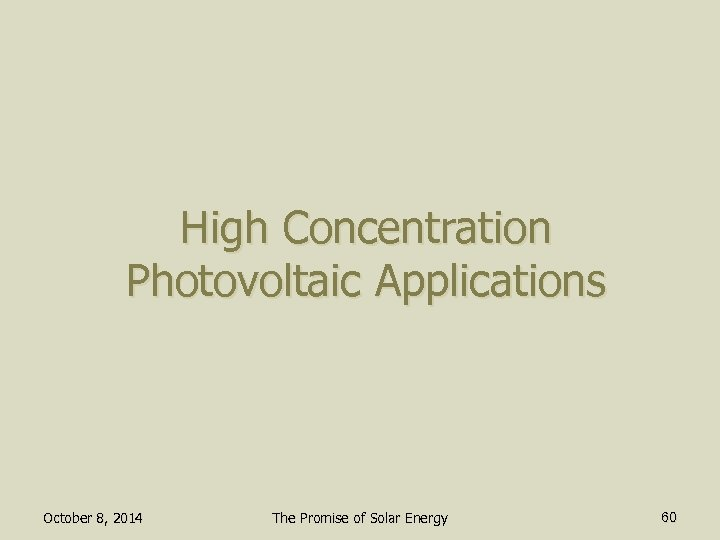 High Concentration Photovoltaic Applications October 8, 2014 The Promise of Solar Energy 60