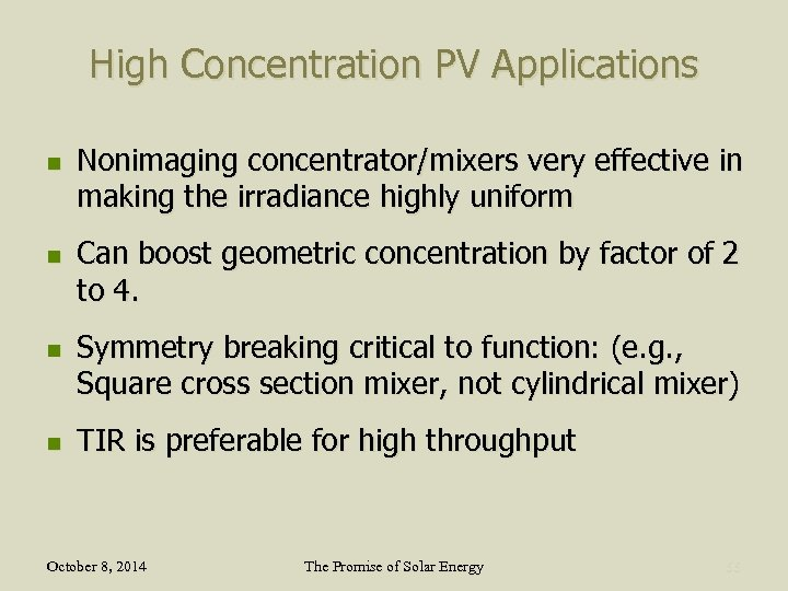 High Concentration PV Applications n n Nonimaging concentrator/mixers very effective in making the irradiance