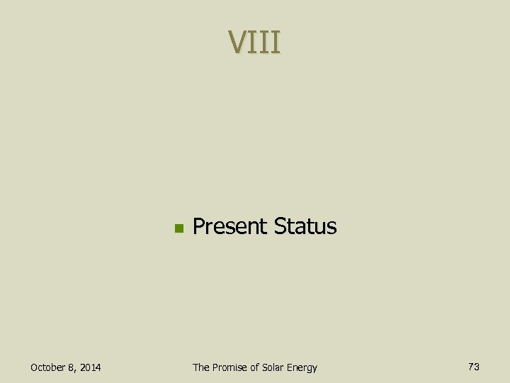 VIII n October 8, 2014 Present Status The Promise of Solar Energy 73