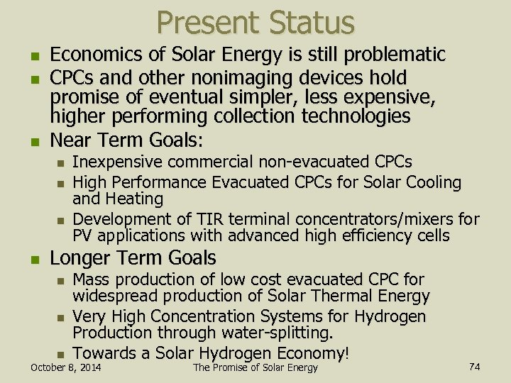 Present Status n n n Economics of Solar Energy is still problematic CPCs and