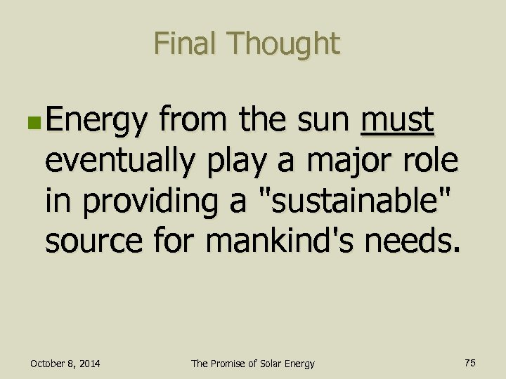 Final Thought n Energy from the sun must eventually play a major role in