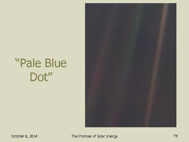 """Pale Blue Dot"" October 8, 2014 The Promise of Solar Energy 76"