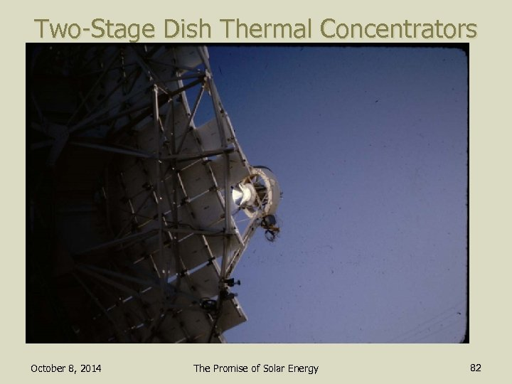 Two-Stage Dish Thermal Concentrators October 8, 2014 The Promise of Solar Energy 82