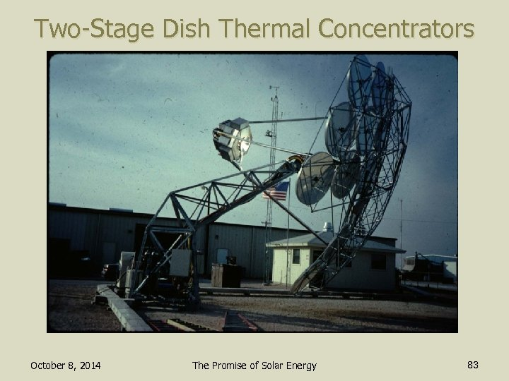 Two-Stage Dish Thermal Concentrators October 8, 2014 The Promise of Solar Energy 83