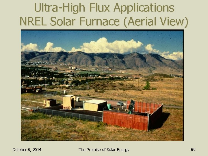 Ultra-High Flux Applications NREL Solar Furnace (Aerial View) October 8, 2014 The Promise of