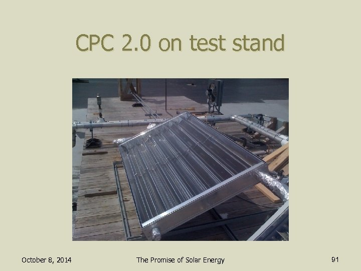 CPC 2. 0 on test stand October 8, 2014 The Promise of Solar Energy