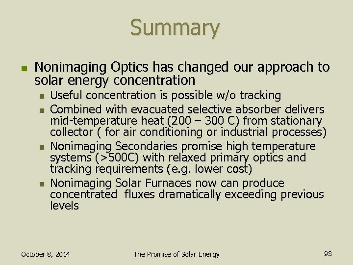 Summary n Nonimaging Optics has changed our approach to solar energy concentration n n