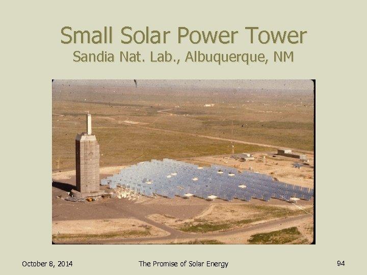 Small Solar Power Tower Sandia Nat. Lab. , Albuquerque, NM October 8, 2014 The