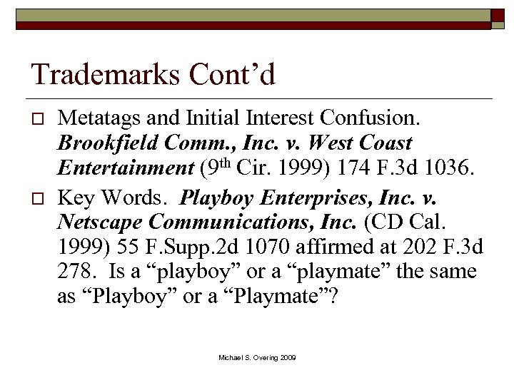 Trademarks Cont'd o o Metatags and Initial Interest Confusion. Brookfield Comm. , Inc. v.