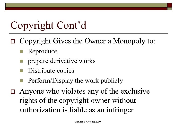 Copyright Cont'd o Copyright Gives the Owner a Monopoly to: n n o Reproduce