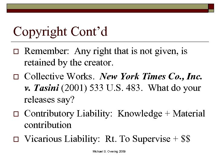 Copyright Cont'd o o Remember: Any right that is not given, is retained by