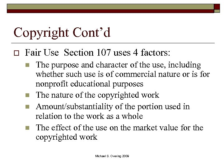 Copyright Cont'd o Fair Use Section 107 uses 4 factors: n n The purpose