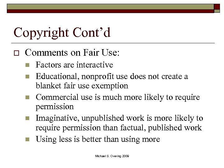 Copyright Cont'd o Comments on Fair Use: n n n Factors are interactive Educational,