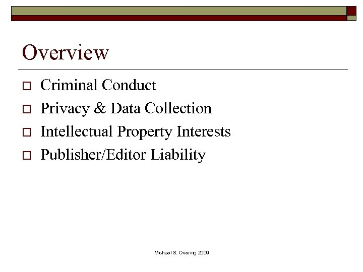 Overview o o Criminal Conduct Privacy & Data Collection Intellectual Property Interests Publisher/Editor Liability