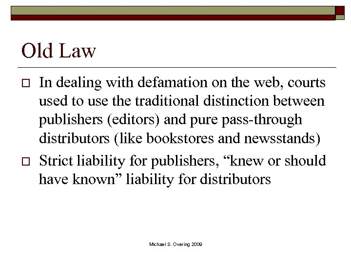 Old Law o o In dealing with defamation on the web, courts used to