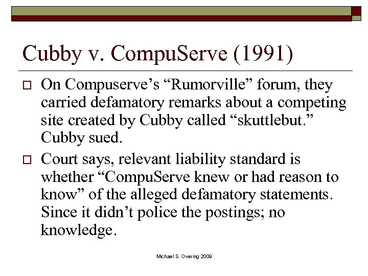 "Cubby v. Compu. Serve (1991) o o On Compuserve's ""Rumorville"" forum, they carried defamatory"