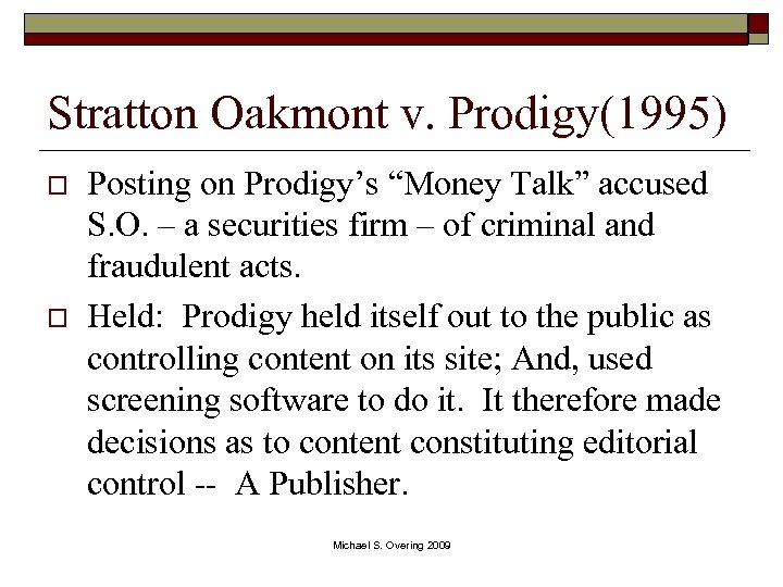 "Stratton Oakmont v. Prodigy(1995) o o Posting on Prodigy's ""Money Talk"" accused S. O."